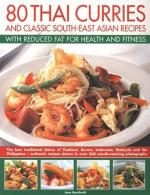 Veggie Meals - 80 Thai Curries and Classic South-East Asian Recipes With Reduced Fat For Health and Fitness