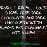 PRODUCT RECALL: COLES SUGAR FREE DARK CHOCOLATE AND DARK CHOCOLATE WITH ALMOND AND CRANBERRY NOT VEGAN
