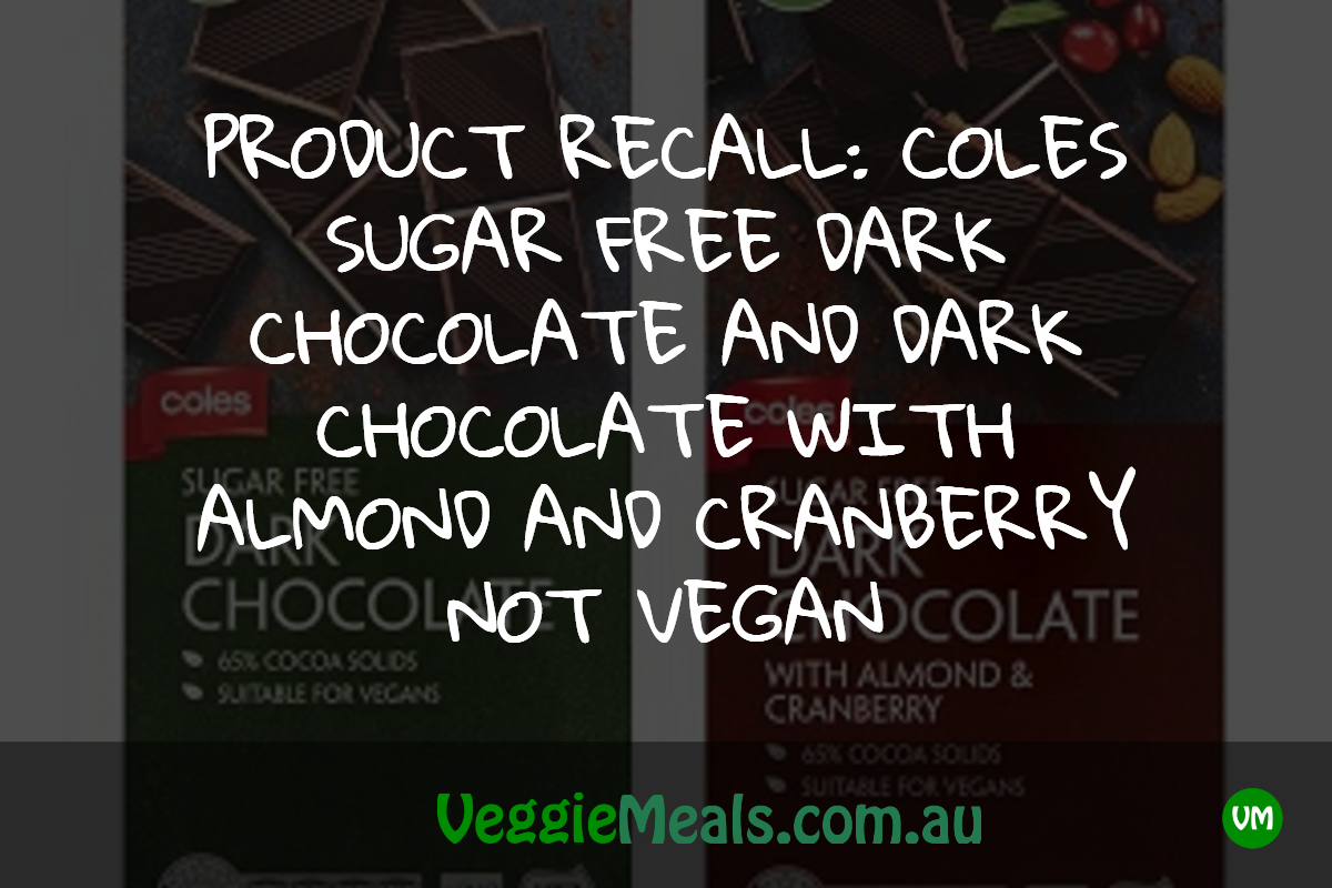 PRODUCT RECALL_ COLES SUGAR FREE DARK CHOCOLATE AND DARK CHOCOLATE WITH ALMOND AND CRANBERRY NOT VEGAN