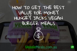 HOW TO GET THE BEST VALUE FOR MONEY HUNGRY JACKS VEGAN BURGER MEALS